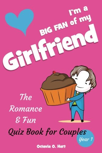 I'm a BIG FAN of My Girlfriend. The Romance & Fun Quiz Book for Couples, Year 1: The Romantic Gift for Girlfriend or A Couple Playing Together to ... Volume 2 (BIG FAN Quizzes & Questions Book)