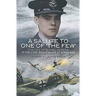A Salute to One of 'the Few': The Life of Flying Officer Peter Cape Beauchamp St John RAF (English Edition)