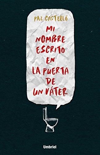 Mi nombre escrito en la puerta de un váter (Umbriel thriller) por Paz Castelló