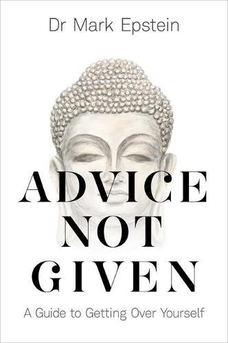 Advice Not Given: A Guide to Getting Over Yourself