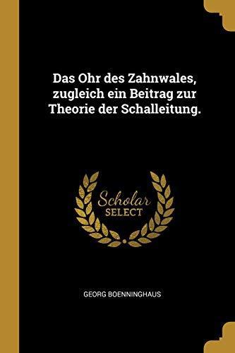 Das Ohr Des Zahnwales, Zugleich Ein Beitrag Zur Theorie Der Schalleitung.
