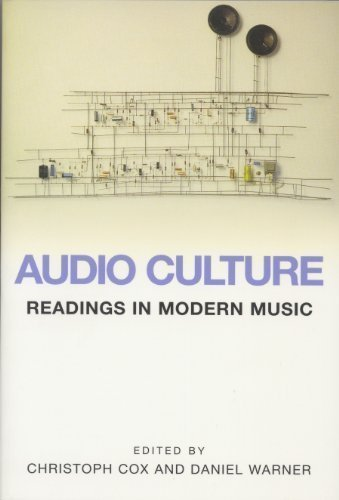Audio Culture: Readings in Modern Music 1st (first) Edition by Christoph Cox, Daniel Warner [2004]