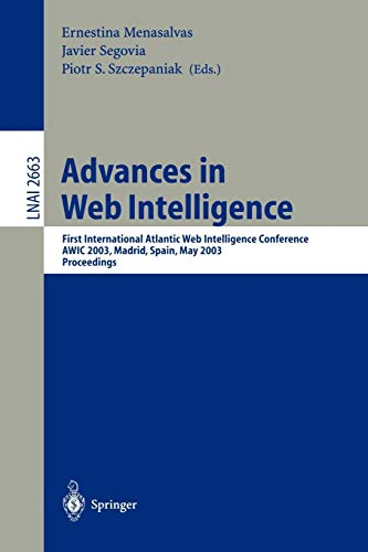Advances in Web Intelligence: First International Atlantic Web Intelligence Conference, AWIC 2003, Madrid, Spain, May 5-6, 2003, Proceedings (Lecture Notes in Computer Science, Band 2663) -