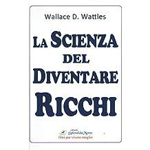 LA SCIENZA DEL DIVENTARE RICCHI: (nuova traduzione)