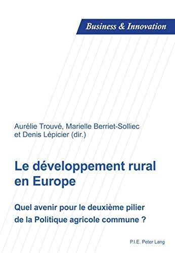 Le développement rural en Europe : Quel avenir pour le deuxième pilier de la Politique Agricole Commune ?