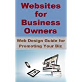 Websites For Business Owners - Web Design Guide for Promoting Your Biz (English Edition)