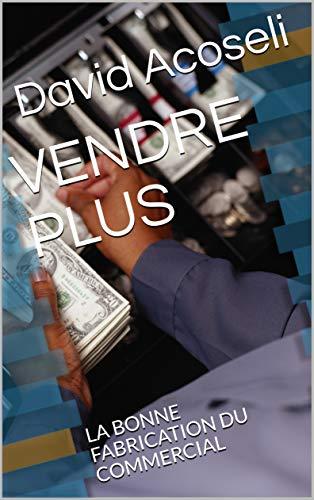 Couverture du livre VENDRE PLUS: LA BONNE FABRICATION DU COMMERCIAL