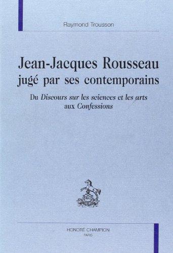Jean-Jacques Rousseau jugé par ses contemporains du Discours sur les sciences et les arts aux Confessions