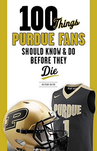100 Things Purdue Fans Should Know & Do Before They Die (100 Things...Fans Should Know) (English Edition)