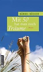 Mit 50 hat man noch Träume: Roman (Frauenromane im GMEINER-Verlag)