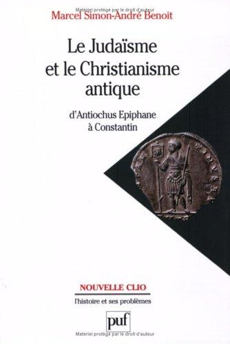 Le Judaïsme et le Christianisme antique, d'Antiochus Epiphane à Constantin par Marcel Simon, André Benoît