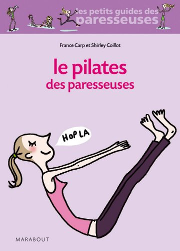 Le Pilates des Paresseuses (Santé - Forme - Sexualité)
