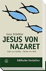 Jesus von Nazaret: Jude aus Galiläa Retter der Welt (Biblische Gestalten, Band 15)