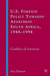 U.S. Foreign Policy Towards Apartheid South Africa, 1948-1994: Conflict of Interests by A. Thomson (2008-11-15)