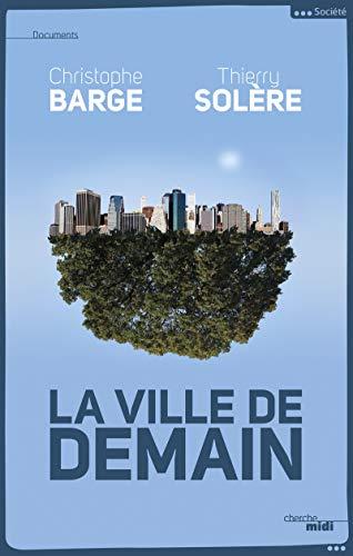 La Ville de demain par Christophe BARGE, Thierry SOLERE