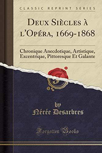 Deux Siècles À l'Opéra, 1669-1868: Chronique Anecdotique, Artistique, Excentriqae, Pittoresque Et Galante (Classic Reprint)