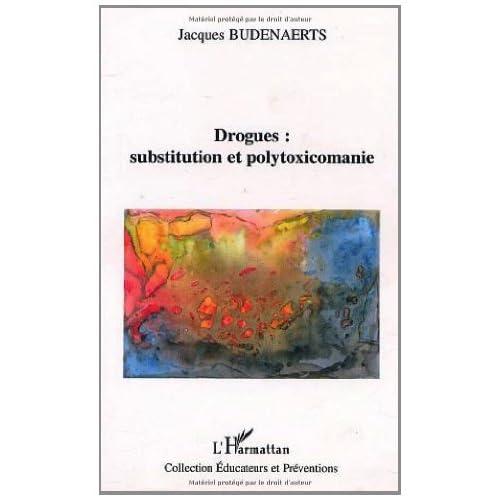 DROGUES : SUBSTITUTION ET POLYTOXICOMANIE (Éducateurs et Préventions)