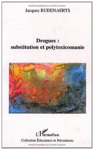 Drogues, substitution et polytoxicomanie (Educateurs et Préventions) par Jacques Budenaerts