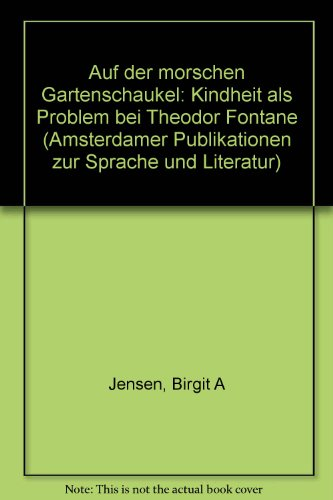 Auf der morschen Gartenschaukel: Kindheit als Problem bei Theodor Fontane (Amsterdamer Publikationen Zur Sprache Und Literatur, Band 132)
