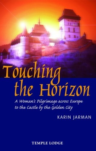 Touching the Horizon: A Woman's Pilgrimage Across Europe to the Castle by the Golden City by Karin Jarman (25-Apr-2008) Paperback
