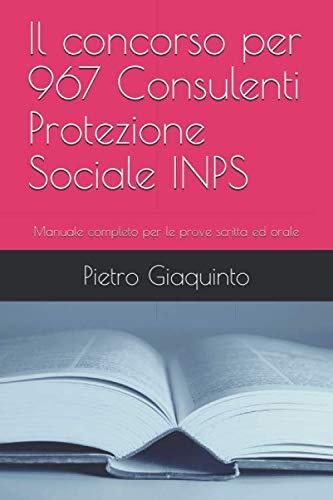 Il concorso per 967 Consulenti Protezione Sociale INPS: Manuale completo per le prove scritta ed orale