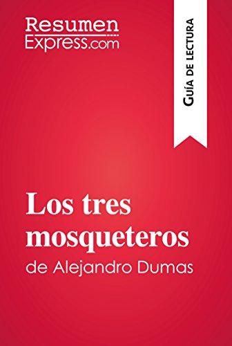 Los tres mosqueteros de Alejandro Dumas (Guía de lectura): Resumen y análisis completo por ResumenExpress.com