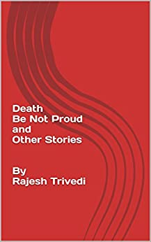 Death Be Not Proud and Other Stories   By Rajesh Trivedi (English Edition) par [Trivedi, Rajesh]