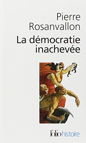 La Dmocratie inacheve: Histoire de la souverainet du peuple en France