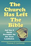 The Church Has Left the Bible by Thomas E. Lacheney (2011-12-01)