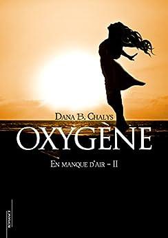 Oxygène (En manque d'air t. 2) par [Chalys, Dana B.]
