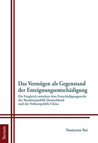 Das Vermögen als Gegenstand der Enteignungsentschädigung.: Ein Vergleich zwischen dem Entschädigungsrecht der Bundesrepublik Deutschland und der Volksrepublik China