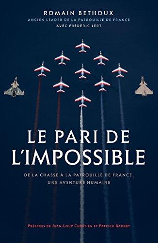 Le pari de l'impossible: De la chasse à la patrouille de France, une aventure humaine