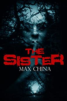 The Sister: A gripping crime, mystery and suspense thriller by [China, Max]