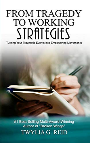 FROM TRAGEDY TO WORKING STRATEGIES: Turning Your Traumatic Events Into Empowering Moments (English Edition)