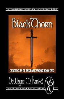 BlackThorn (Chronicles of the Dark Sword Book 1) (English Edition) von [Kunkel, DeWayne]