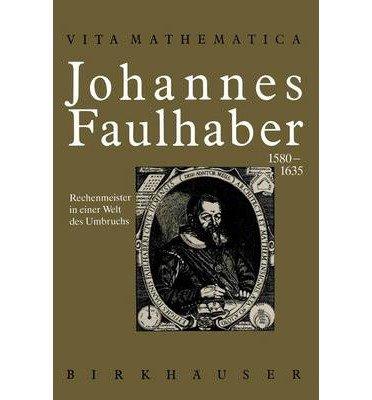 [{ Johannes Faulhaber 1580 1635 (Softcover Reprint of the Origi) (Vita Mathematica #7) (German) By Schneider, Ivo ( Author ) Feb - 12- 2012 ( Paperback ) } ]