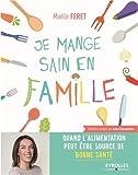 Telecharger Livres Je mange sain en famille Quand l alimentation peut etre source de bonne sante (PDF,EPUB,MOBI) gratuits en Francaise