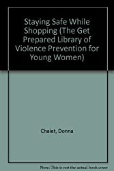 Staying Safe While Shopping (The Get Prepared Library of Violence Prevention for Young Women)