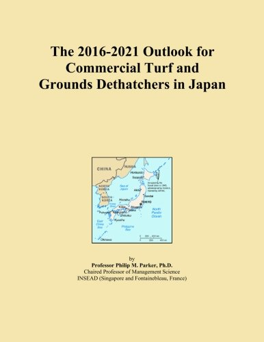 The 2016-2021 Outlook for Commercial Turf and Grounds Dethatchers in Japan - Dethatcher