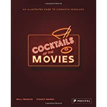 Cocktails of the Movies : An Illustrated Guide to Cinematic Mixology.