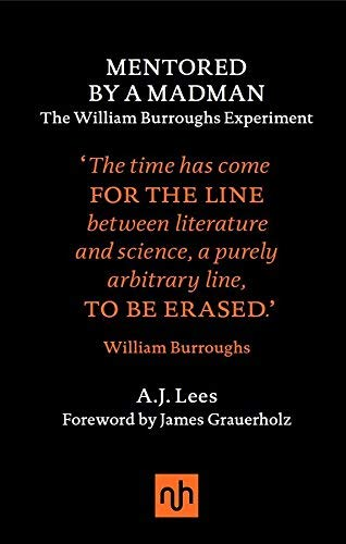 Mentored by a Madman: The William Burroughs Experiment by Andrew Lees (2016-05-01)