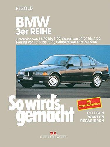 BMW 3er Reihe Limousine von 11/89 bis 3/99: Coupé von 10/90 bis 4/99, Touring von 5/95 bis 5/99, Compact von 4/94 bis 9/00, So wird's gemacht - Band 74 Hand Coupe