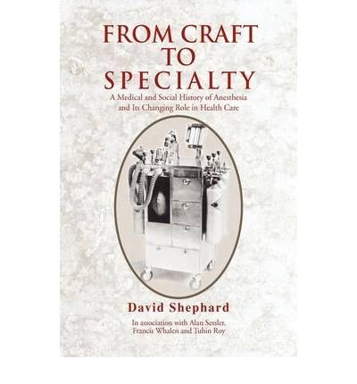 [(From Craft to Specialty: A Medical and Social History of Anesthesia and Its Changing Role in Health Care)] [Author: David Shephard] published on (December, 2009)