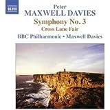 Maxwell Davies: Symphony No. 3/ Cross Lane Fair (Naxos: 8.572350) (Mark Jordan/ Rob Lea/ BBC Philharmonic Orchestra/ Peter Maxwell Davies)