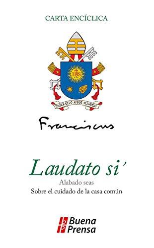 Carta encíclica Laudato si´: Sobre el cuidado de la casa común por Papa Francisco