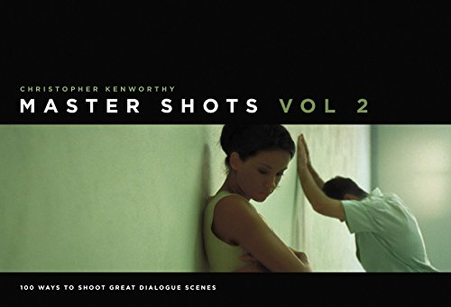 Master Shots, Vol 2: 100 Ways to Shoot Great Dialogue Scenes