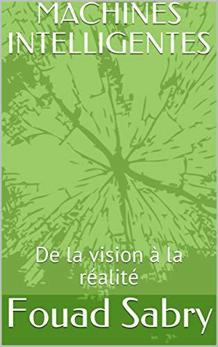 Couverture du livre MACHINES INTELLIGENTES: De la vision à la réalité (Un milliard Omniscient t. 1)