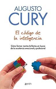 El código de la inteligencia: Cómo formar mentes brillantes en busca de la excelencia emocional y profesional par Augusto Cury