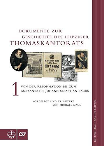 Dokumente zur Geschichte des Thomaskantorats: Band I: Von der Reformation bis zum Amtsantritt Johann Sebastian Bachs (Edition Bach-Archiv Leipzig)