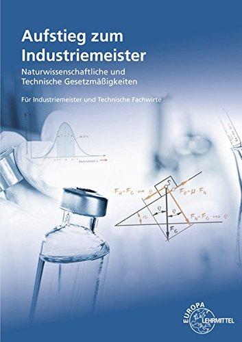 Aufstieg zum Industriemeister: Naturwissenschaftliche und technische Gesetzmäßigkeiten Für Industriemeister und Technische Fachwirte